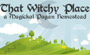 That Witchy Place -- A Magickal Pagan Homestead