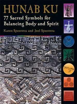 Hunab Ku: 77 Sacred Symbols for Balancing Body and Spirit