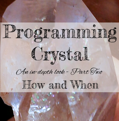 A COMPREHENSIVE LOOK AT PROGRAMMING CRYSTALS (Part 2 of 2) How to do it and When