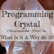 A COMPREHENSIVE LOOK AT PROGRAMMING CRYSTALS (Part 1 of 2) What is it and Why to do it