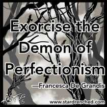 Exorcise the Demon of Perfectionism