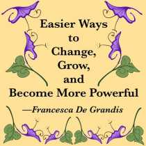 Easier Ways to Change, Grow, and Become More Powerful