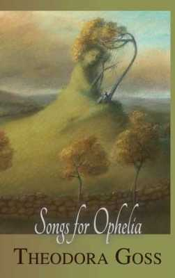 Songs for Ophelia by Theodora Goss: a Review