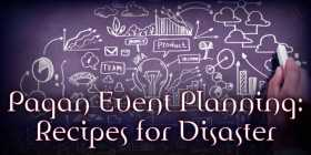 Pagan Event Planning: Recipes for Disaster Part 3