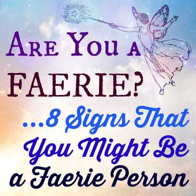 Are You a Faerie?--8 Signs That You're a Faerie-Person