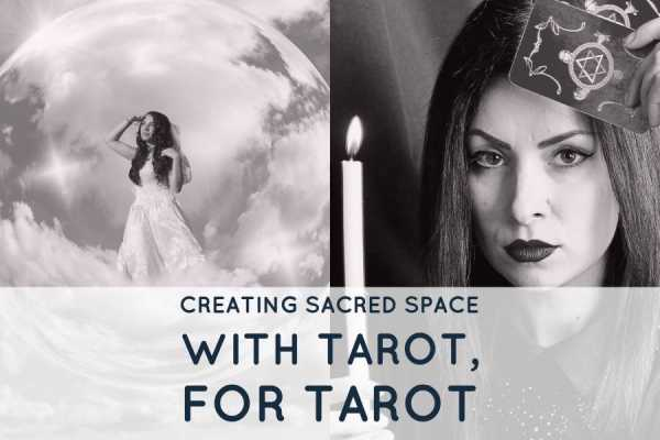 Creating Sacred Space with Tarot, for Tarot